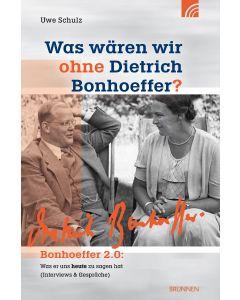 Was wären wir ohne Dietrich Bonhoeffer?